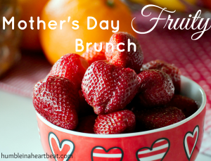 A Fruity Mother's Day Brunch
