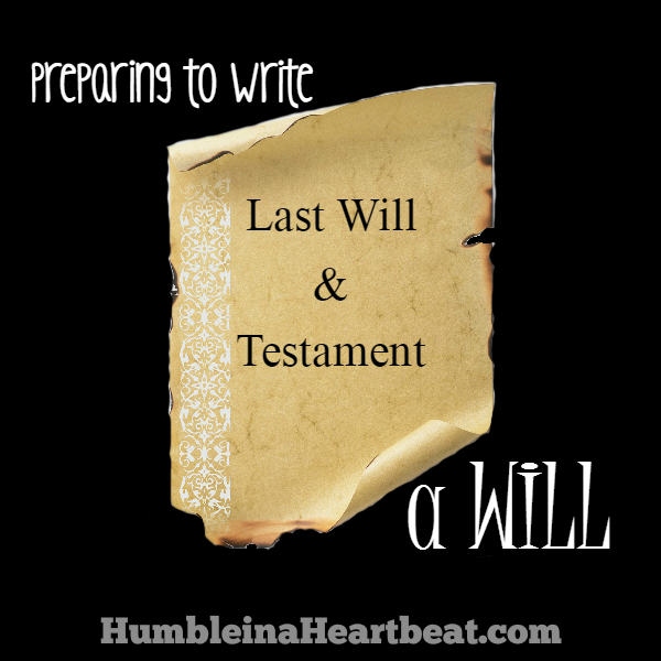 A will is important, but most people don't even have one. Here is a list of things you'll need when you sit down to write one for yourself.