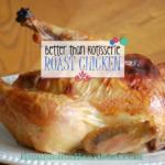 Better Than Rotisserie Roast Chicken