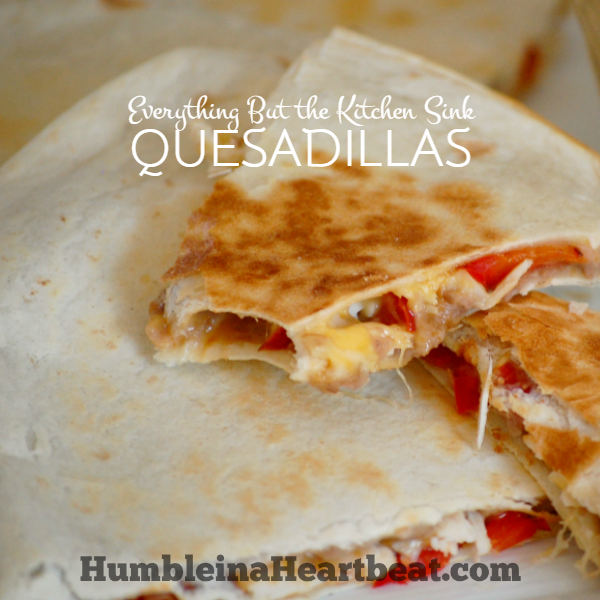 Everything But the Kitchen Sink Quesadillas