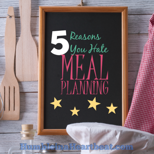 5 Reasons You Hate Meal Planning (with solutions)