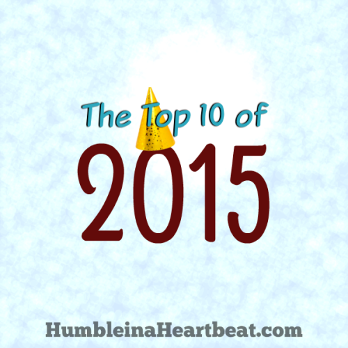 The Top 10 Posts of 2015 for Humble in a Heartbeat